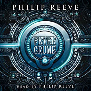 Fever Crumb                   By:                                                                                                                                 Philip Reeve                               Narrated by:                                                                                                                                 Philip Reeve                      Length: 7 hrs     123 ratings     Overall 4.6