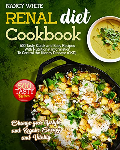 RENAL DIET COOKBOOK: Discover and enjoy delicious, healthy and quick low-sodium, low-phosphorus and low-potassium recipes to completely manage your kidney Problem, avoid dialysis and eat tasty