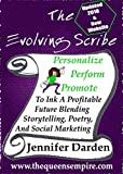 The Evolving Scribe : Personalize, Perform, Promote To Ink A Profitable Future Blending Storytelling, Poetry, And Social Marketing (English Edition)