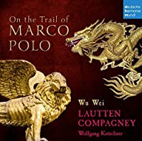On the Trail of Marco Polo by LAUTTEN COMPAGNEY