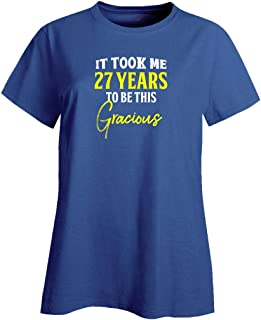 My Family Tee It Took Me 27 Years to Be This Gracious Funny Old Birthday - Ladies T-Shirt