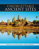 Unforgettable Ancient Sites: Mysterious Sites, Temple Complexes, Ancient Architecture