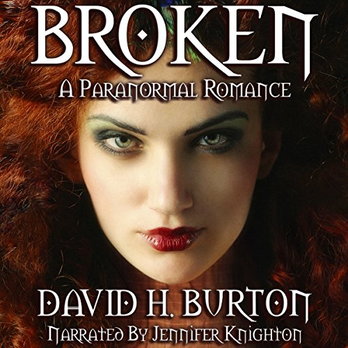 Broken: A Paranormal Romance                   By:                                                                                                                                 David H. Burton                               Narrated by:                                                                                                                                 Jennifer Knighton                      Length: 4 hrs and 57 mins     39 ratings     Overall 3.5