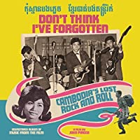 Dont Think Ive Forgotten: Cambodias Lost Rock and Roll (O.S.T.) by Various