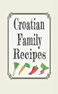 Croatian family recipes: Blank cookbooks to write in