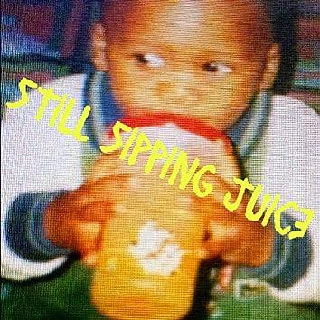 Still Sipping Juice