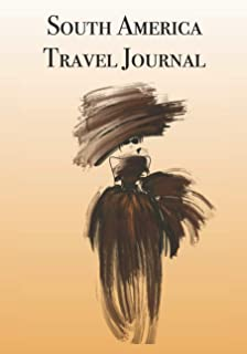 South America Travel Journal: Stylishly illustrated little notebook is the perfect accessory to accompany you on your journey throughout this beautiful Continent.