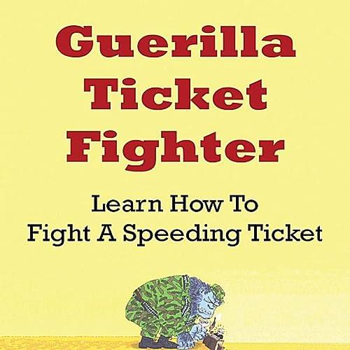 How To Fight A Speeding Ticket >> Guerilla Ticket Fighter Learn How To Fight A Speeding