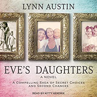 Eve's Daughters                   By:                                                                                                                                 Lynn Austin                               Narrated by:                                                                                                                                 Kitty Hendrix                      Length: 17 hrs and 59 mins     208 ratings     Overall 4.8