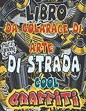 Libro Da Colorare Di Arte Di Strada cool Graffiti: migliori pagine da colorare di street art per tutti i livelli