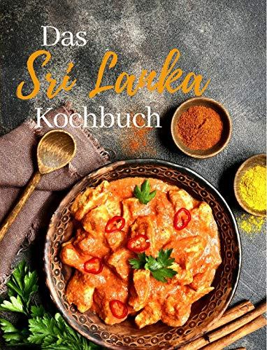 Sri Lanka Kochbuch: Die besten und leckersten Rezepte aus Sri Lanka | Die Originale Küche aus Sri Lanka | (Around the World 1) (German Edition)