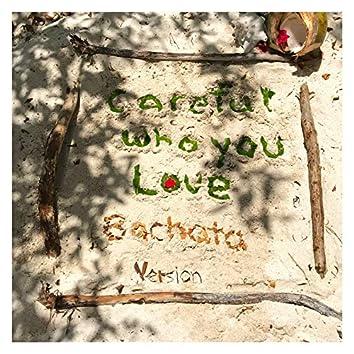 Careful Who You Love (Bachata Version)
