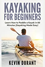 Kayaking for beginners: learn how to paddle a kayak in 60 minutes-kayaking made easy