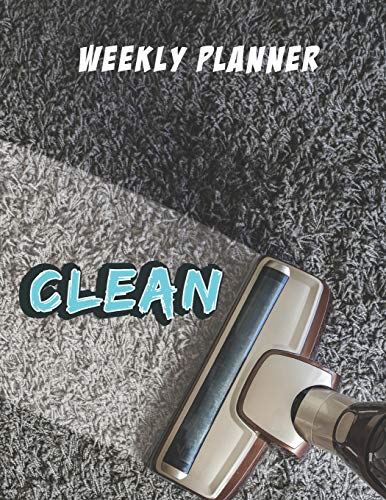 Weekly Clean Planner: Home Cleaning Checklists Daily Weekly and Monthly, Keep Your House Clean Day By Day, Plan For Women and Family