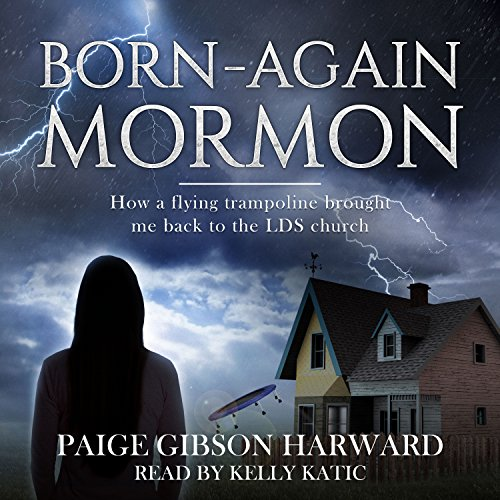 Born-Again Mormon: How a Flying Trampoline Brought Me Back to the LDS Church audiobook cover art