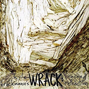 Kyle Bruckmann's Wrack: Cracked Refraction