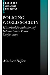 Policing World Society: Historical Foundations of International Police Cooperation (Clarendon Studies in Criminology) Hardcover