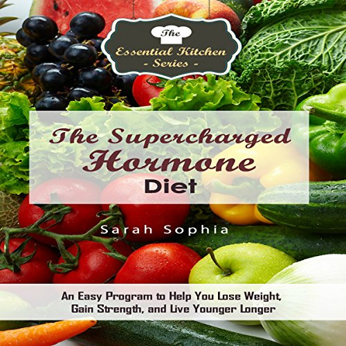 The Supercharged Hormone Diet: An Easy Program to Help You Lose Weight, Gain Strength, and Live Younger Longer audiobook cover art