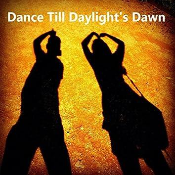 Dance Till Daylight's Dawn