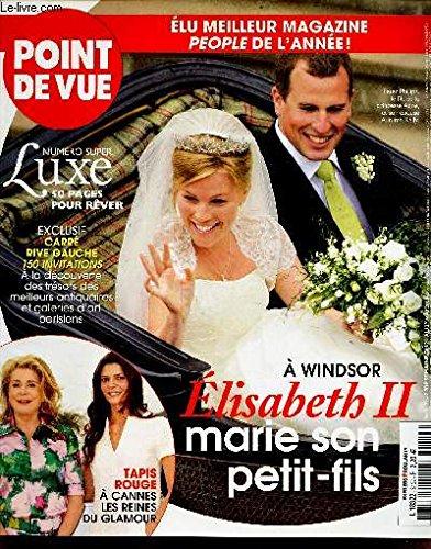 POINT DE VUE - N°3122 - mai 2008 / Numero super LUXE / A Windsor, Elisabeth II, marie son peti-fils / Tapis rouge à Cannes les Reines du Glamour etc..
