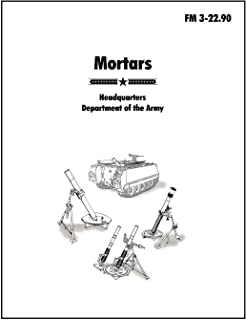 Mortars: The official U.S. Army Field Manual FM 3-22.90