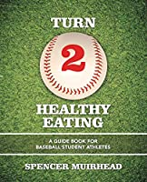 Turn 2 Healthy Eating: A Guide Book for Baseball Student Athletes