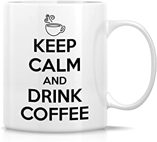 Retreez Funny Mug - Keep Calm and Drink Coffee 11 Oz Ceramic Coffee Mugs - Funny, Sarcasm, Sarcastic, Motivational, Inspirational birthday gifts for friends, coworkers, siblings, dad, mom
