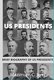 US PRESIDENTS : BRIEF BIOGRAPHY OF US PRESIDENTS