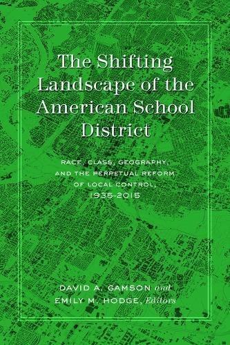 The Shifting Landscape of the American School District: Race, Class, Geography, and the Perpetual Reform of Local Control, 1935-2015