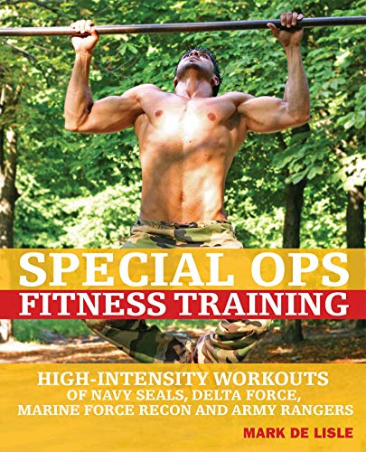 Special Ops Fitness Training: High-Intensity Workouts of Navy Seals, Delta Force, Marine Force Recon and Army Rangers (English Edition)