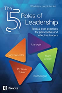 The 5 Roles of Leadership: Tools & best practices for personable and effective leaders
