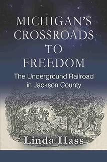 MICHIGAN'S CROSSROADS TO FREEDOM: The Underground Railroad in Jackson County