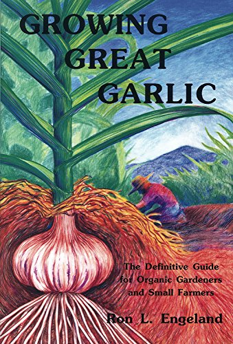 Growing Great Garlic: The Definitive Guide for...