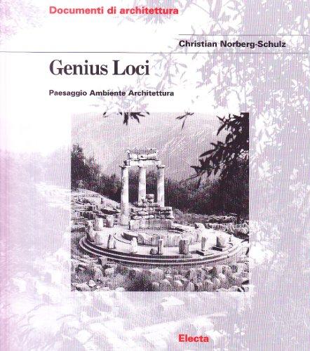 Genius loci. Paesaggio ambiente architettura. Ediz. illustrata