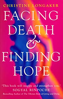 Facing Death And Finding Hope: A Guide to the Emotional and Spiritual Care of the Dying (English Edition)