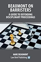 Beaumont on Barristers - A Guide to Defending Disciplinary Proceedings