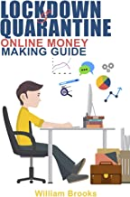 LOCKDOWN AND QUARANTINE ONLINE MONEY MAKING GUIDE: A Complete Guide On Home Based Business Ideas To Make Money During Pand...