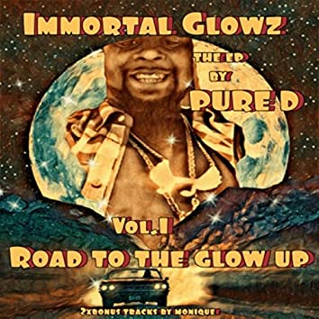 Immortal Glowz, Vol. 1: Road to the Glow Up