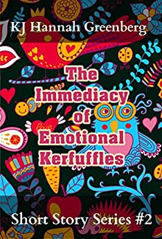 The Immediacy of Emotional Kerfuffles (KJ Hannah Greenberg Short Story Series Book 2) by [KJ Hannah Greenberg, Julie Ann Dawson]