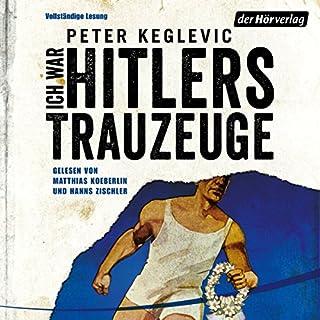 Ich war Hitlers Trauzeuge                   Autor:                                                                                                                                 Peter Keglevic                               Sprecher:                                                                                                                                 Matthias Koeberlin,                                                                                        Hanns Zischler                      Spieldauer: 19 Std. und 8 Min.     43 Bewertungen     Gesamt 4,3