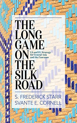 The Long Game on the Silk Road: US and EU Strategy for Central Asia and the Caucasus (English Edition)
