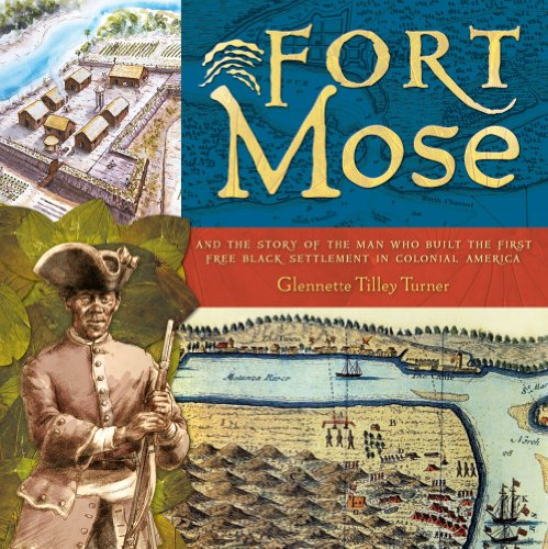 Fort Mose: And the Story of the Man Who Built the First Free Black Settlement in Colonial America