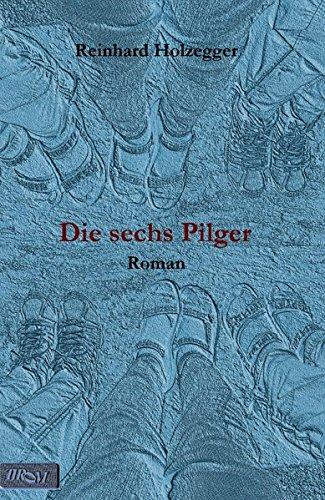 Die sechs Pilger: Roman