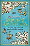 Merchant Adventurers: The Voyage of Discovery that Transformed Tudor England