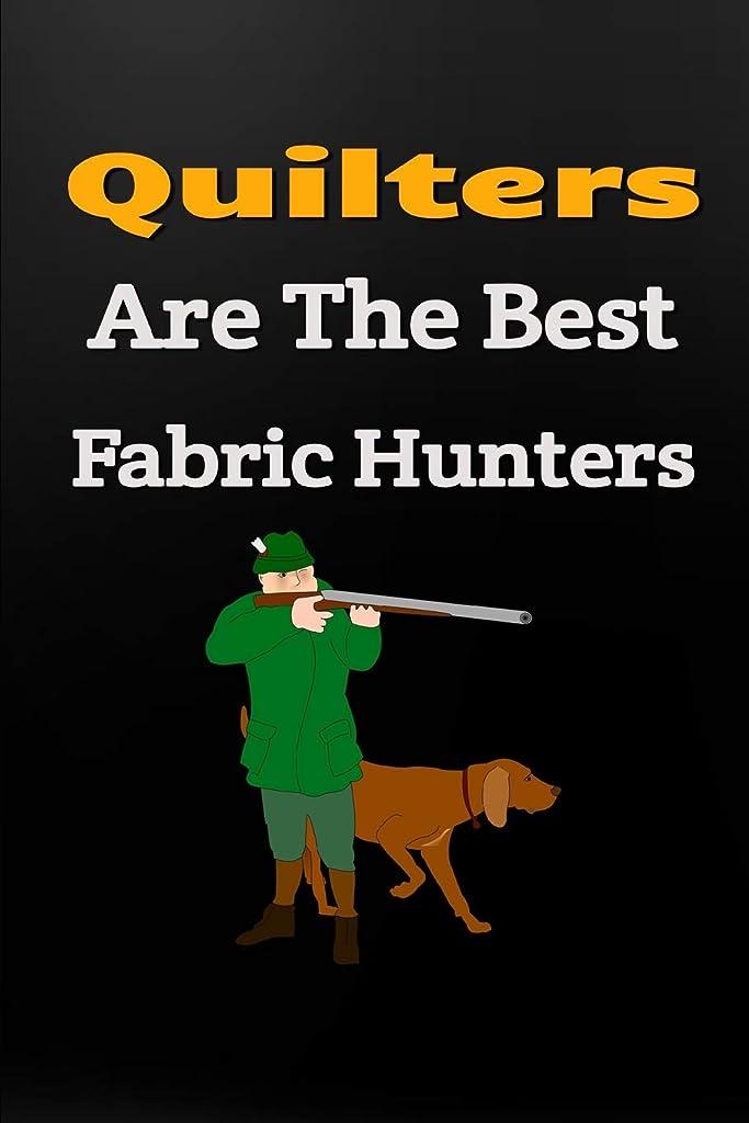 バルーンベーリング海峡傾向があるQuilters Are The Best Fabric Hunters: Funny Quilters Notebook: Gift Idea For Quilters
