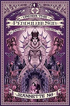 Under the Pendulum Sun by [Jeannette Ng]