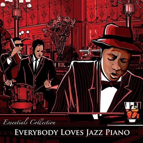 Everybody Loves Jazz Piano: Background Instrumental Dinner & Restaurant Piano Bar Music Essentials Collection