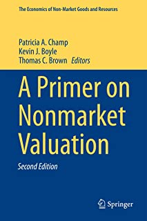 A Primer on Nonmarket Valuation (The Economics of Non-Market Goods and Resources Book 13)