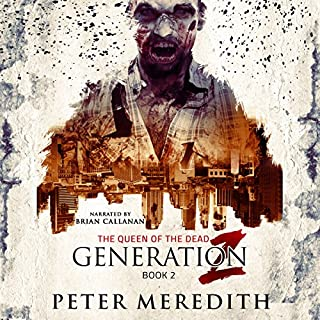 Generation Z: The Queen of the Dead                   By:                                                                                                                                 Peter Meredith                               Narrated by:                                                                                                                                 Brian Callanan                      Length: 16 hrs and 44 mins     21 ratings     Overall 4.7