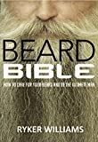 The Beard Bible: How To Care For Your Beard and Be The Ultimate Man
